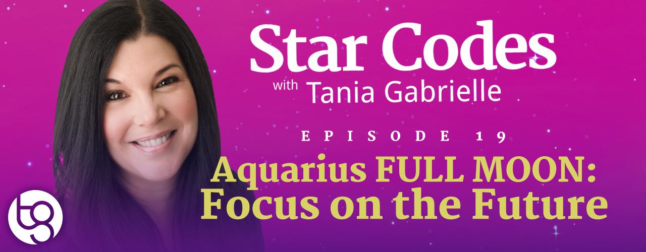 Ep  19 - Aquarius Full Moon: Focus on the Future - Tania